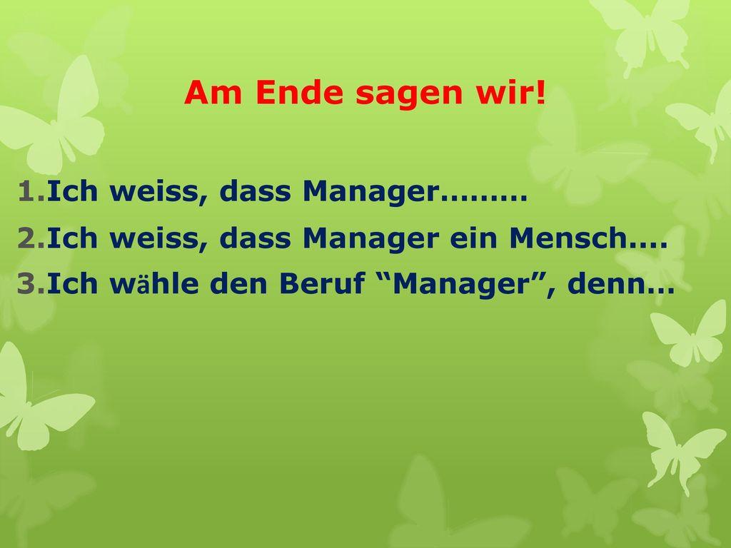 Am Ende sagen wir! Ich weiss, dass Manager………