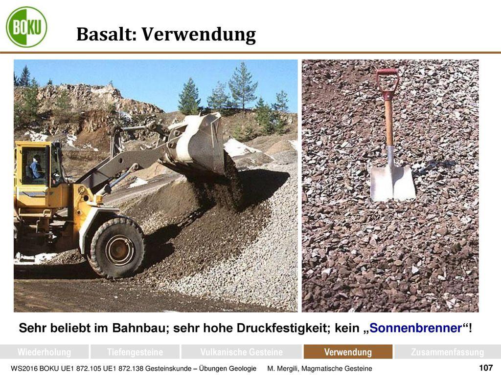 """Basalt: Verwendung Sehr beliebt im Bahnbau; sehr hohe Druckfestigkeit; kein """"Sonnenbrenner ! Wiederholung."""