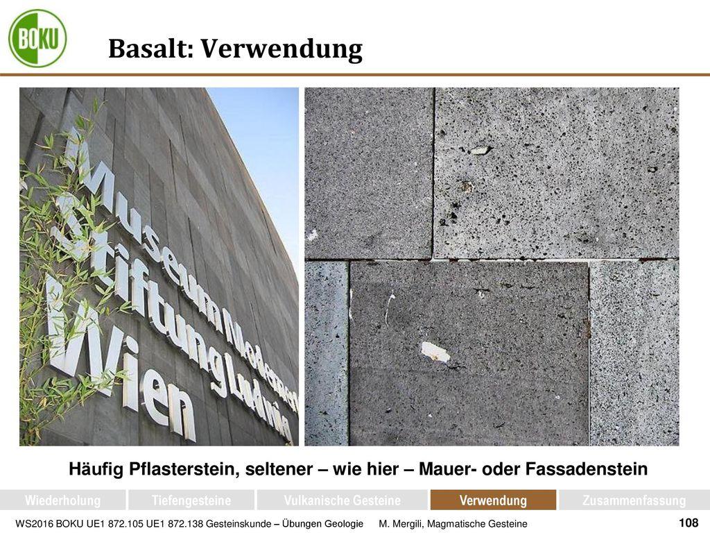 Basalt: Verwendung Häufig Pflasterstein, seltener – wie hier – Mauer- oder Fassadenstein. Wiederholung.
