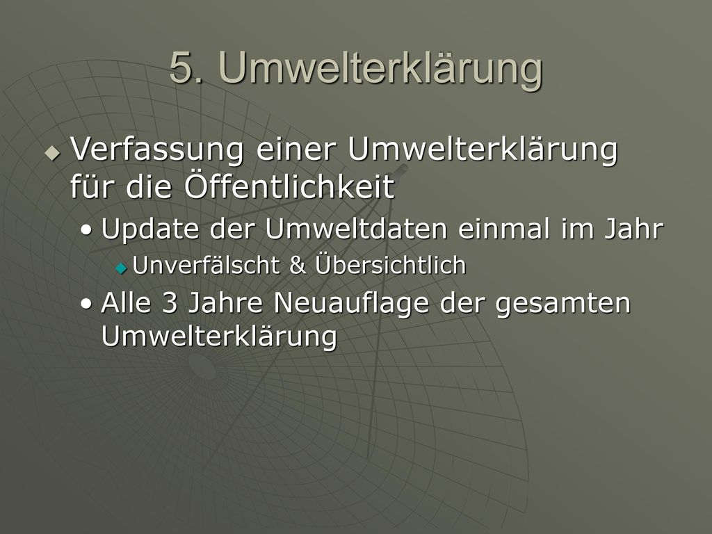5. Umwelterklärung Verfassung einer Umwelterklärung für die Öffentlichkeit. Update der Umweltdaten einmal im Jahr.