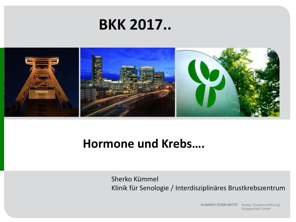 BKK 2017.. Hormone und Krebs…. Sherko Kümmel