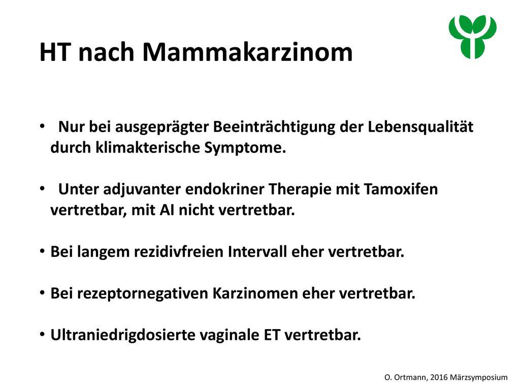 HT nach Mammakarzinom Nur bei ausgeprägter Beeinträchtigung der Lebensqualität durch klimakterische Symptome.