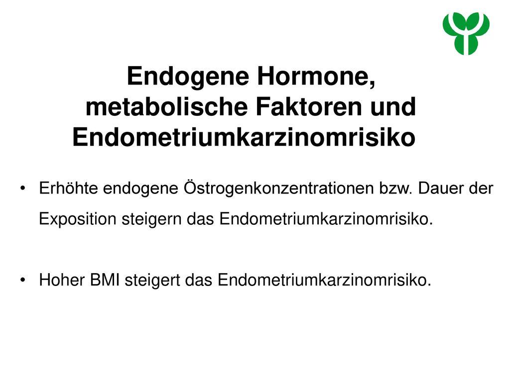 Endogene Hormone, metabolische Faktoren und Endometriumkarzinomrisiko