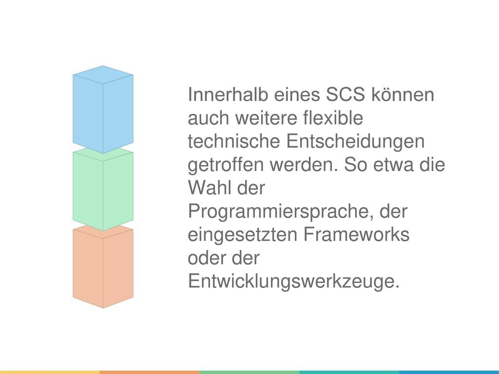 Innerhalb eines SCS können auch weitere flexible technische Entscheidungen getroffen werden.
