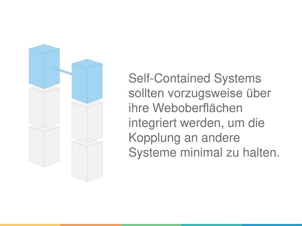 Self-Contained Systems sollten vorzugsweise über ihre Weboberflächen integriert werden, um die Kopplung an andere Systeme minimal zu halten.