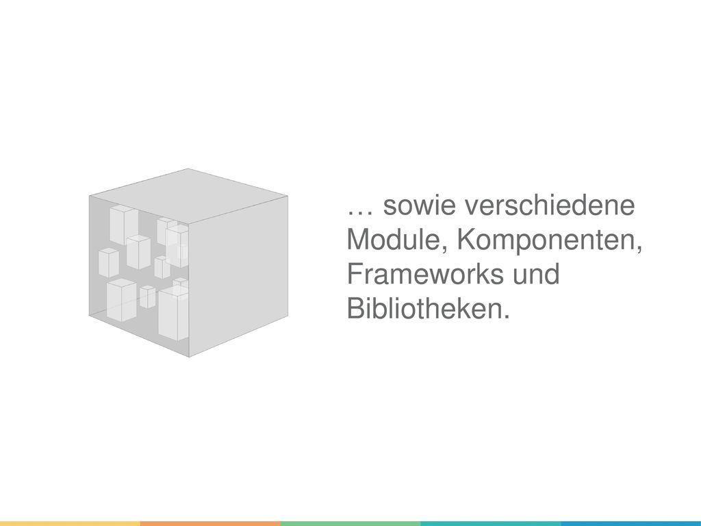 … sowie verschiedene Module, Komponenten, Frameworks und Bibliotheken.
