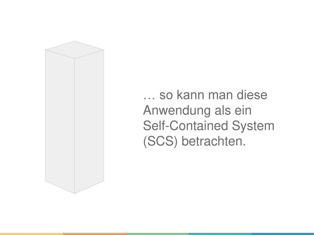 … so kann man diese Anwendung als ein Self-Contained System (SCS) betrachten.