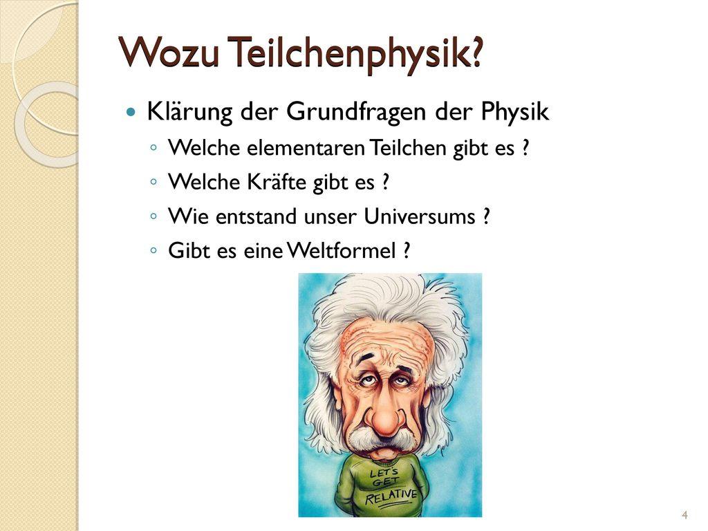 Wozu Teilchenphysik Klärung der Grundfragen der Physik
