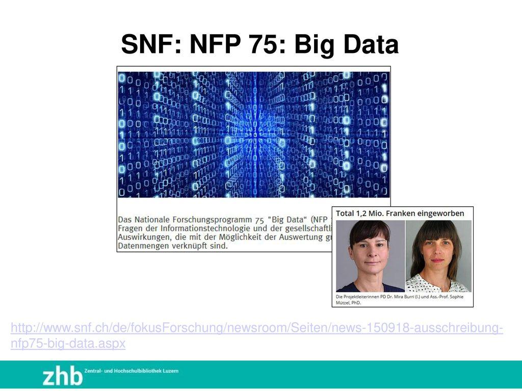 SNF: NFP 75: Big Data http://www.snf.ch/de/fokusForschung/newsroom/Seiten/news-150918-ausschreibung-nfp75-big-data.aspx.