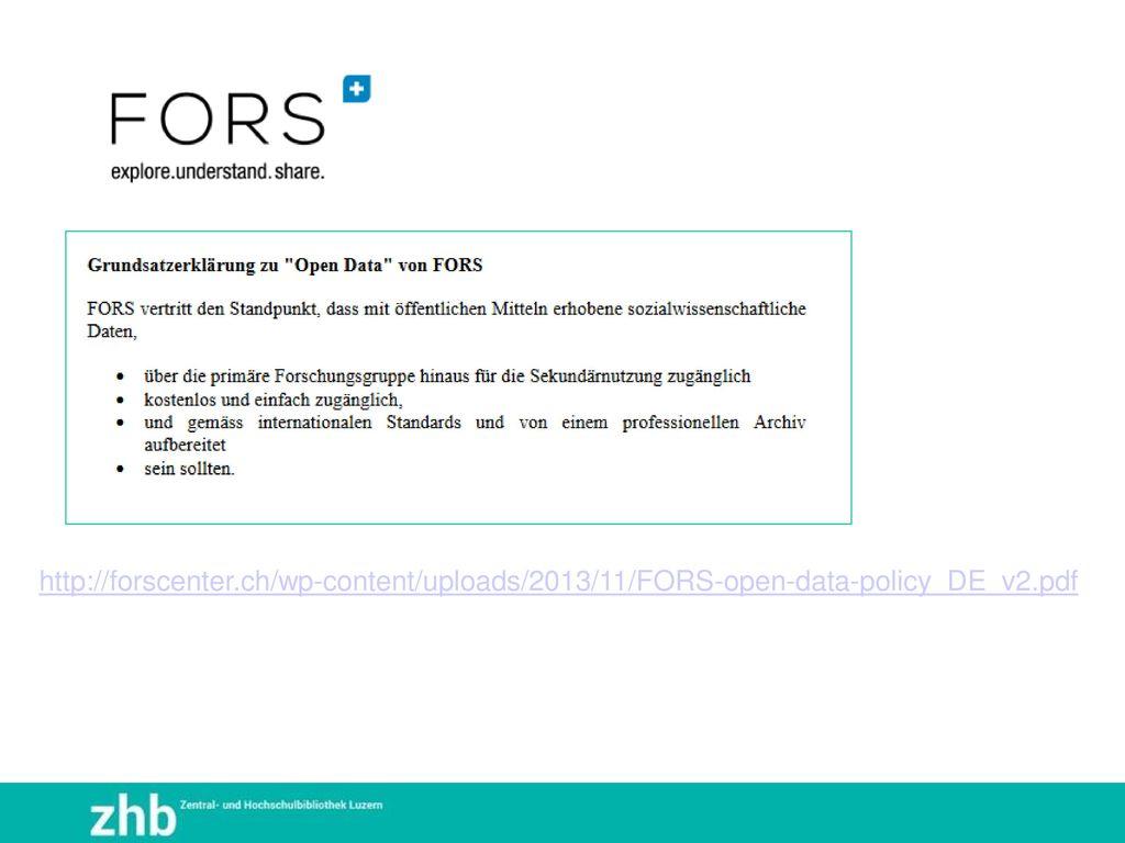 http://forscenter.ch/wp-content/uploads/2013/11/FORS-open-data-policy_DE_v2.pdf nationales Kompetenzzentrum für die Sozialwissenschaften.