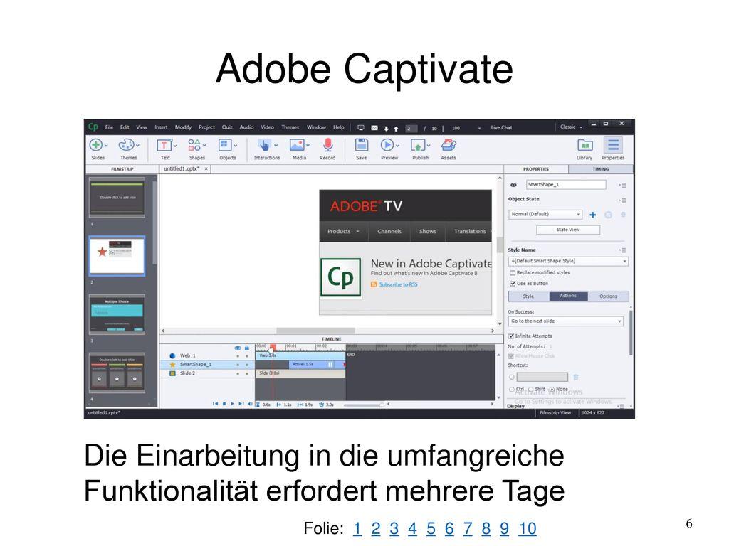 Adobe Captivate Die Einarbeitung in die umfangreiche Funktionalität erfordert mehrere Tage.