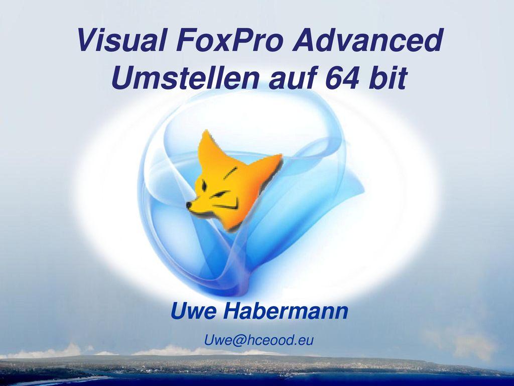 Visual FoxPro Advanced Umstellen auf 64 bit