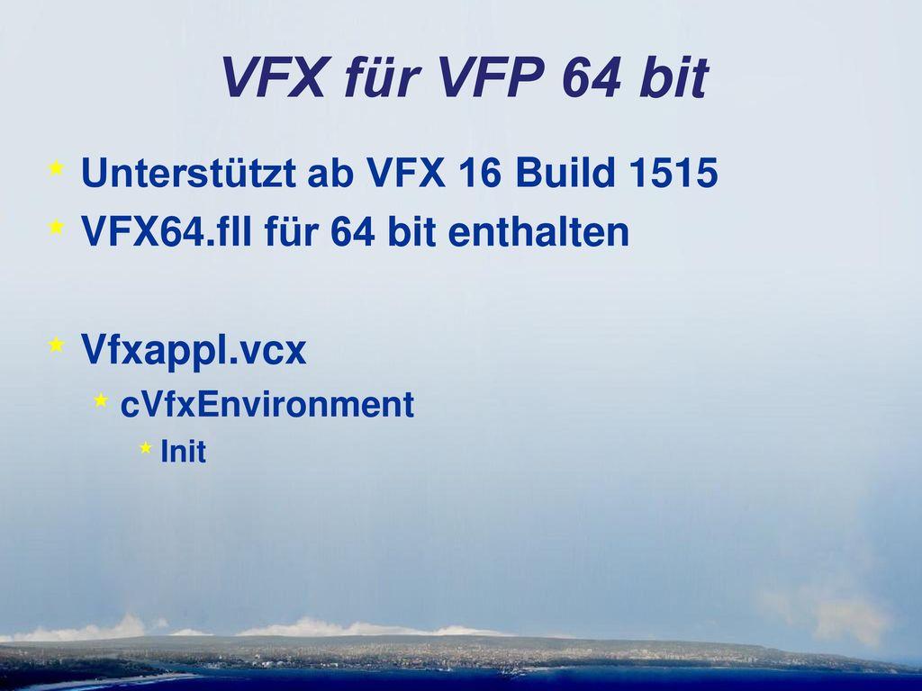 VFX für VFP 64 bit Unterstützt ab VFX 16 Build 1515