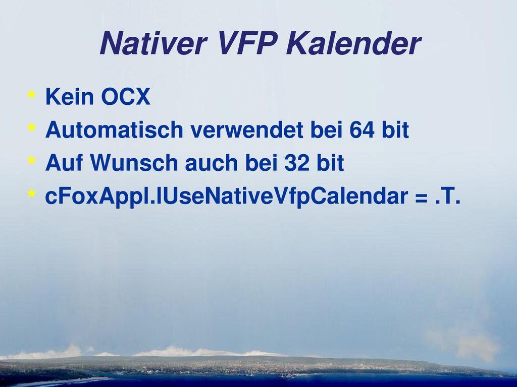 Nativer VFP Kalender Kein OCX Automatisch verwendet bei 64 bit