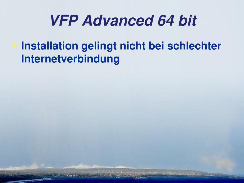 VFP Advanced 64 bit Installation gelingt nicht bei schlechter Internetverbindung