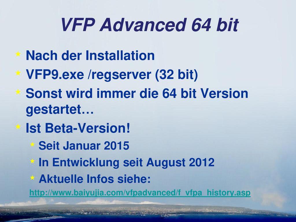 VFP Advanced 64 bit Nach der Installation VFP9.exe /regserver (32 bit)