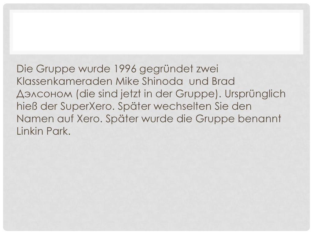 Die Gruppe wurde 1996 gegründet zwei Klassenkameraden Mike Shinoda und Brad Дэлсоном (die sind jetzt in der Gruppe).