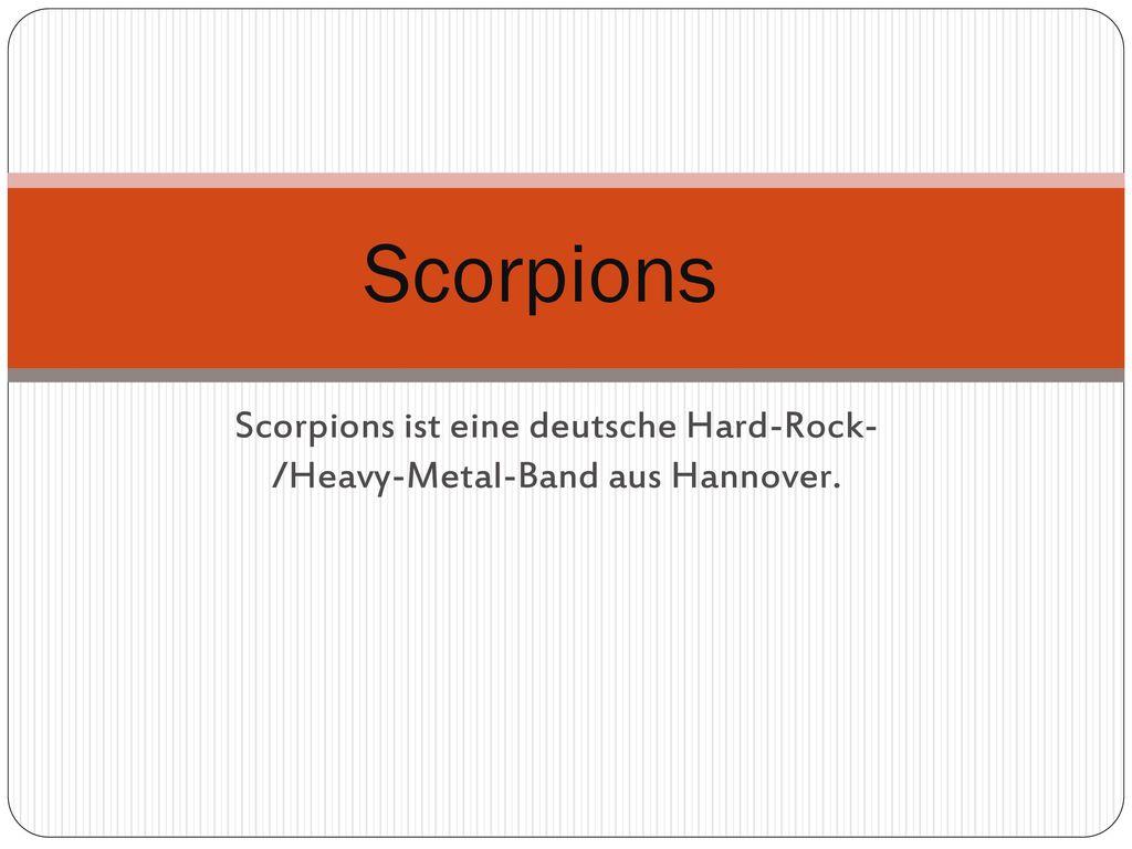Scorpions ist eine deutsche Hard-Rock- /Heavy-Metal-Band aus Hannover.