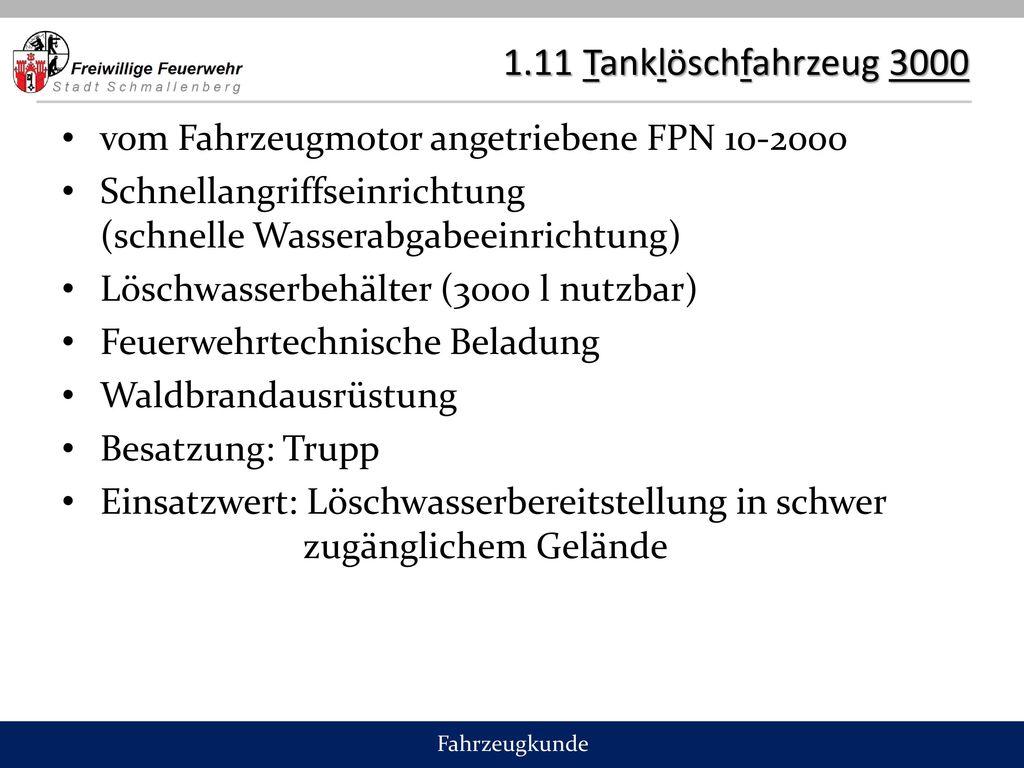 1.11 Tanklöschfahrzeug 3000 vom Fahrzeugmotor angetriebene FPN 10-2000