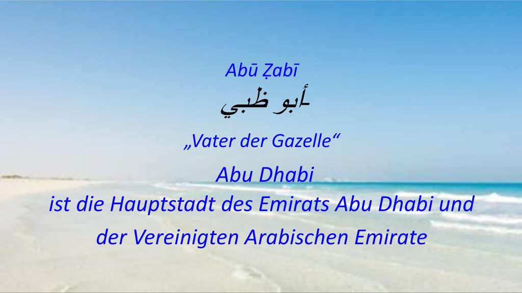 """Abū Ẓabī أبو ظبي - """"Vater der Gazelle Abu Dhabi ist die Hauptstadt des Emirats Abu Dhabi und der Vereinigten Arabischen Emirate"""