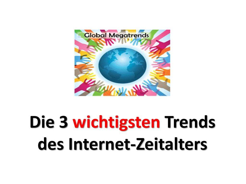 Die 3 wichtigsten Trends des Internet-Zeitalters