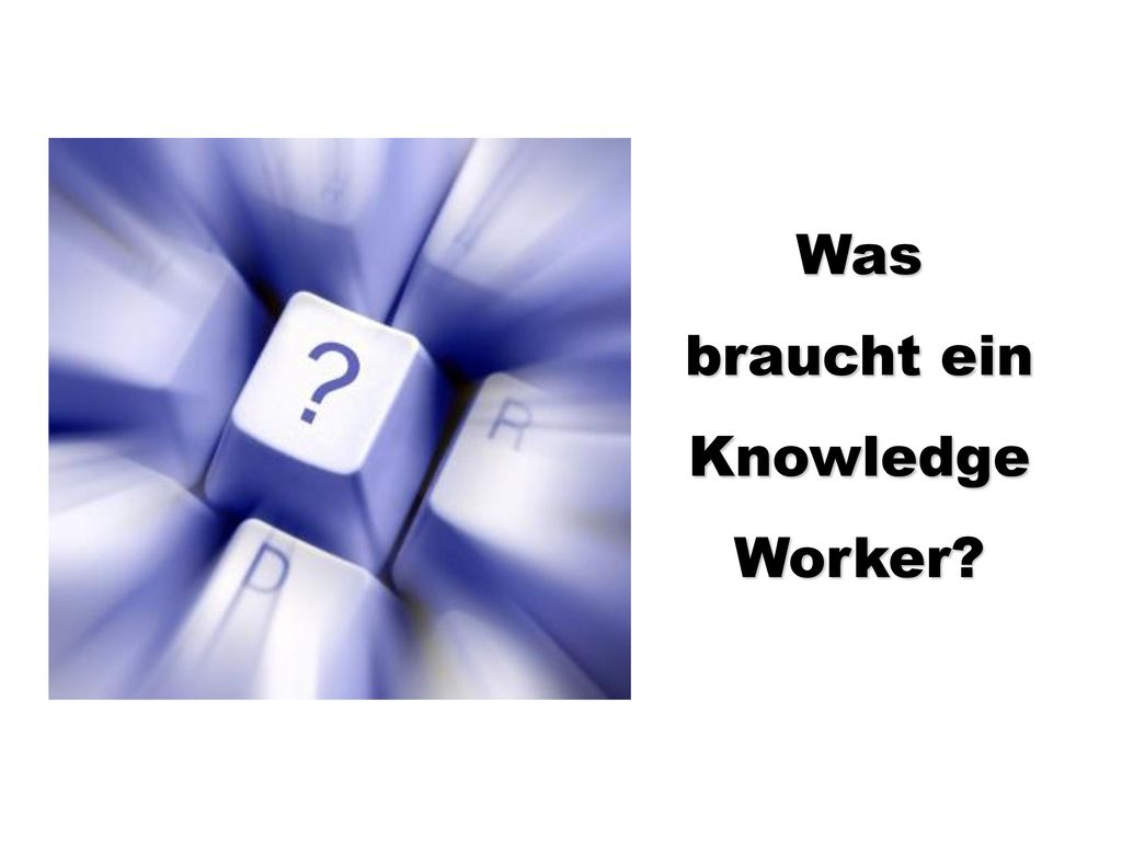 braucht ein Knowledge Worker