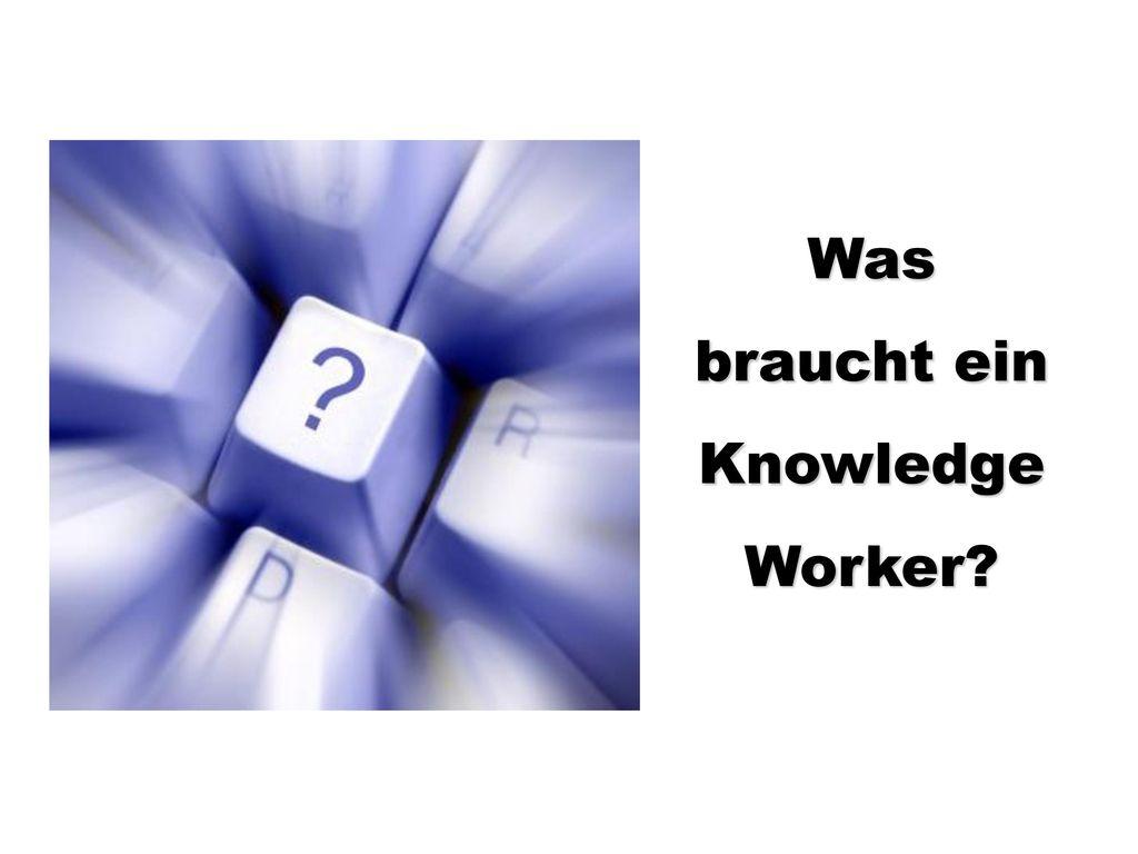 braucht ein Knowledge Worker