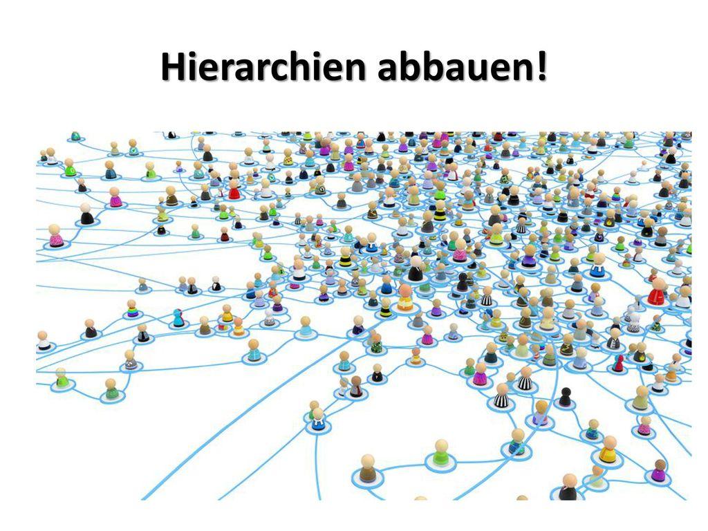 Hierarchien abbauen!