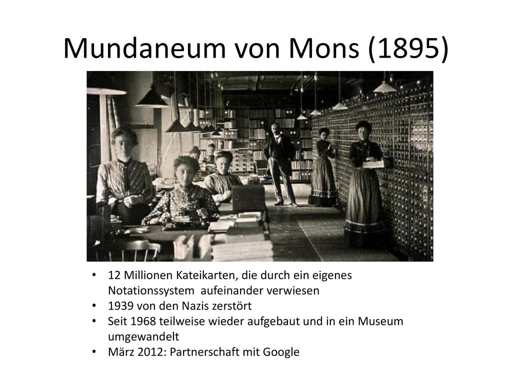Mundaneum von Mons (1895) 12 Millionen Kateikarten, die durch ein eigenes Notationssystem aufeinander verwiesen.