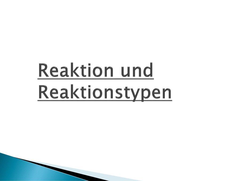 Reaktion und Reaktionstypen