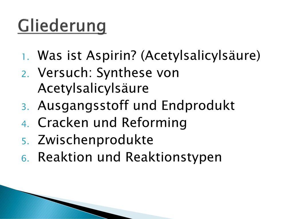 Gliederung Was ist Aspirin (Acetylsalicylsäure)