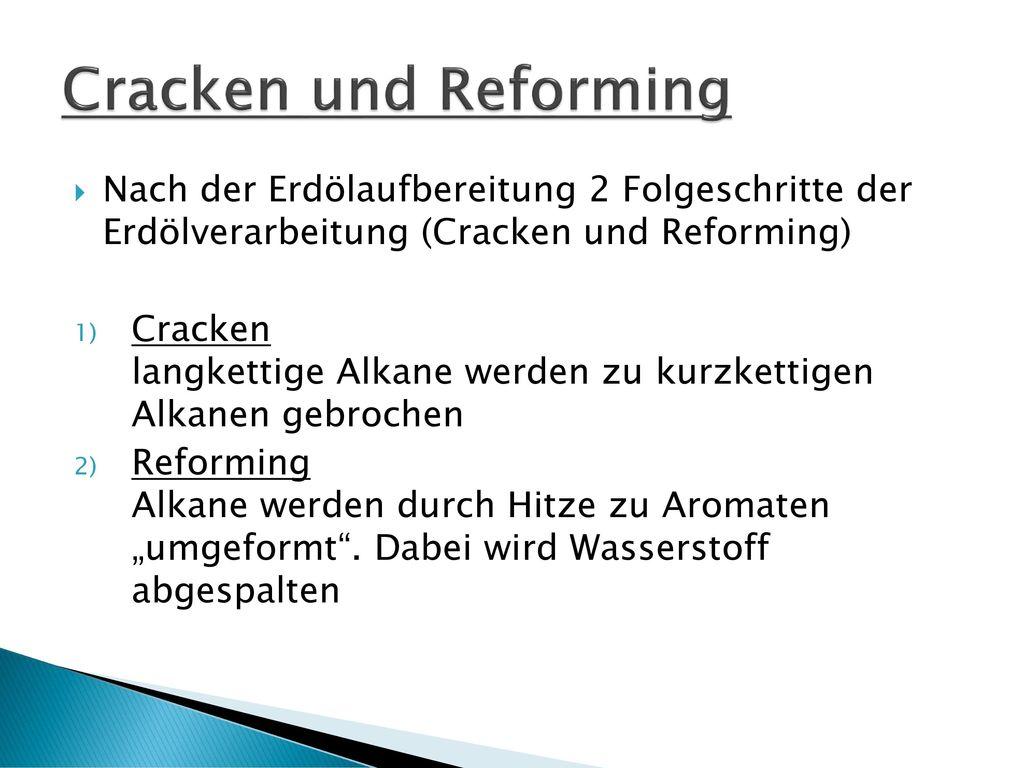 Cracken und Reforming Nach der Erdölaufbereitung 2 Folgeschritte der Erdölverarbeitung (Cracken und Reforming)