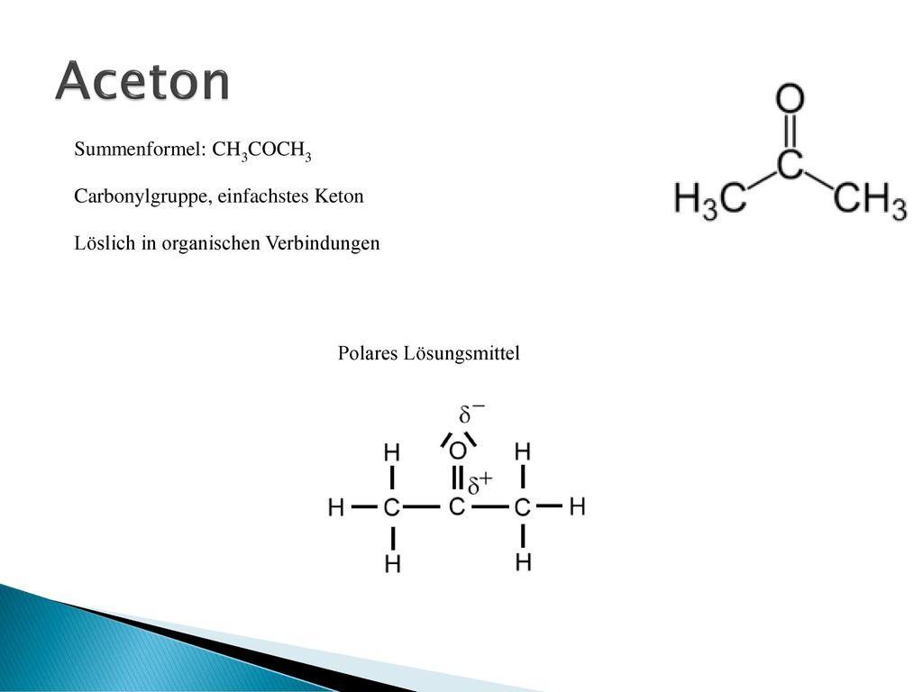Aceton Summenformel: CH3COCH3 Carbonylgruppe, einfachstes Keton