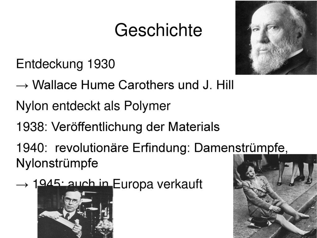 Geschichte Entdeckung 1930 → Wallace Hume Carothers und J. Hill