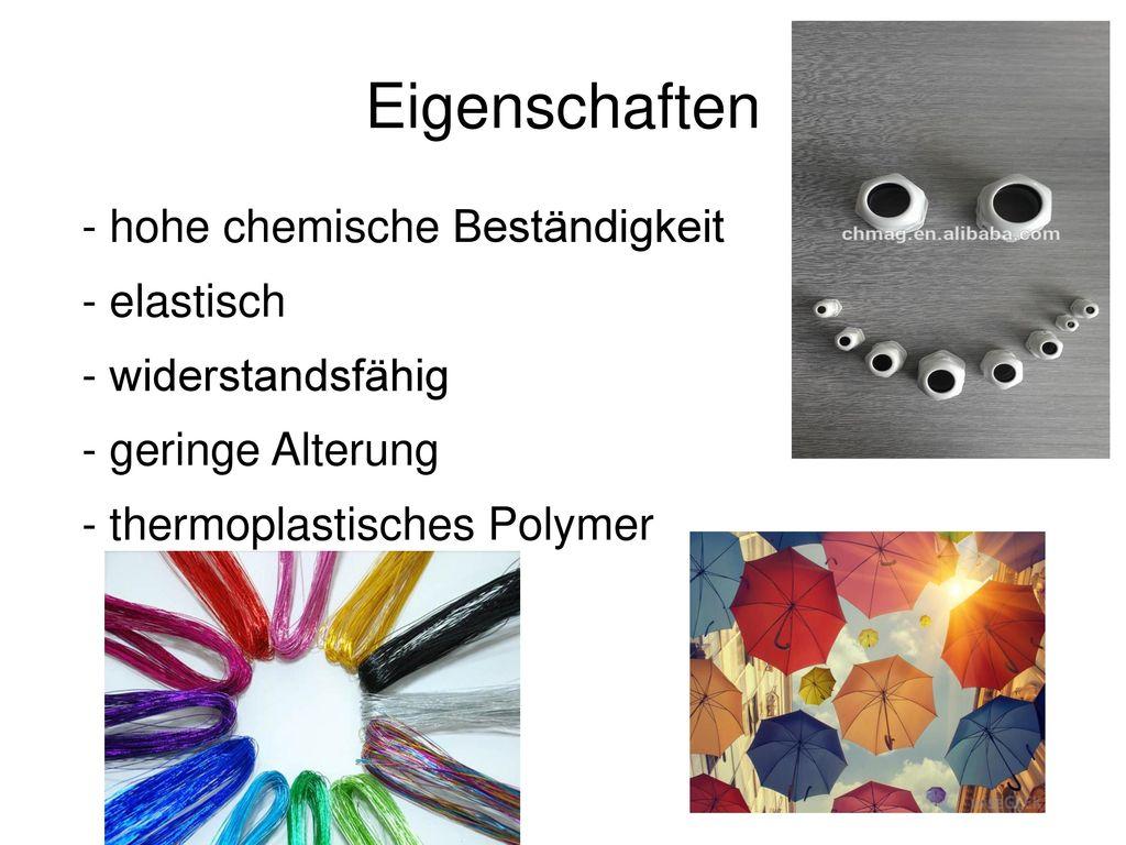 Eigenschaften - hohe chemische Beständigkeit - elastisch