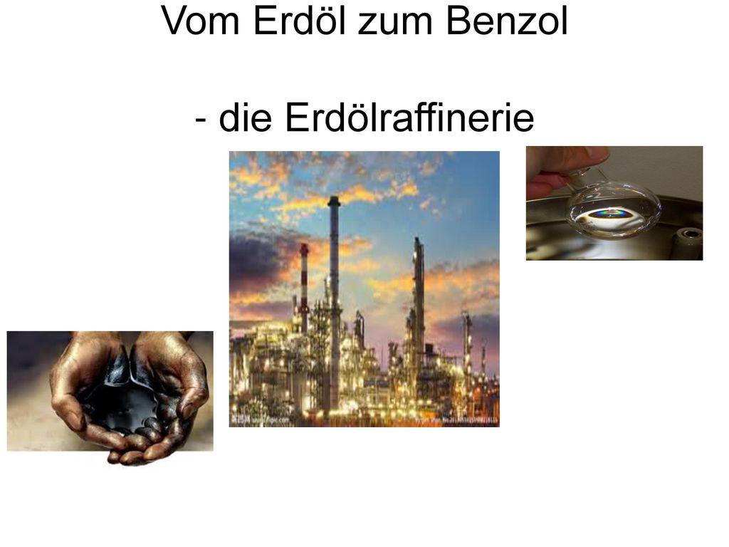 Vom Erdöl zum Benzol - die Erdölraffinerie
