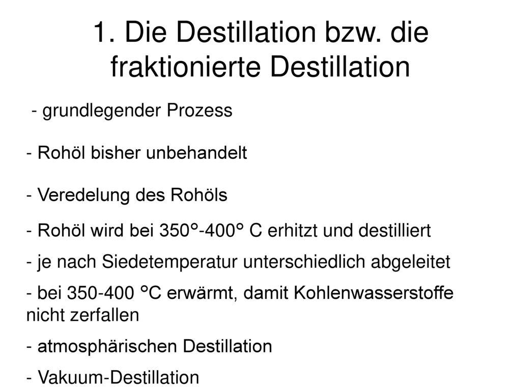 1. Die Destillation bzw. die fraktionierte Destillation