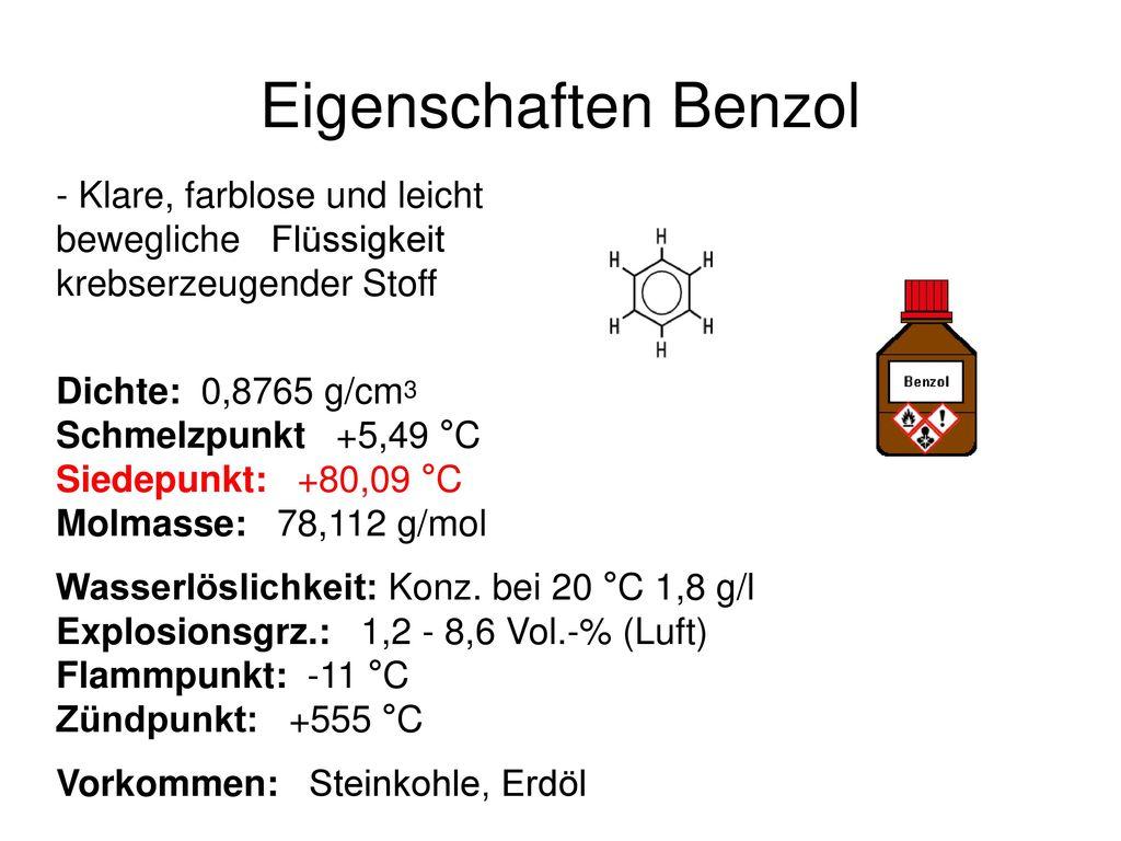 Eigenschaften Benzol - Klare, farblose und leicht bewegliche Flüssigkeit krebserzeugender Stoff.
