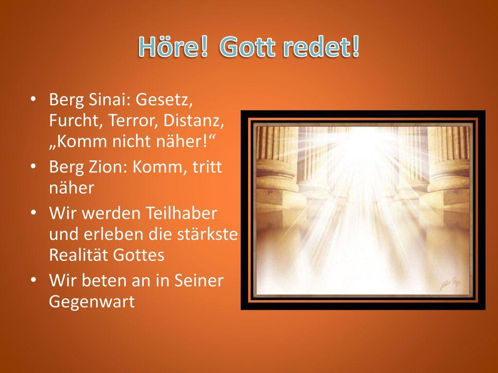 "Höre! Gott redet! Berg Sinai: Gesetz, Furcht, Terror, Distanz, ""Komm nicht näher! Berg Zion: Komm, tritt näher."