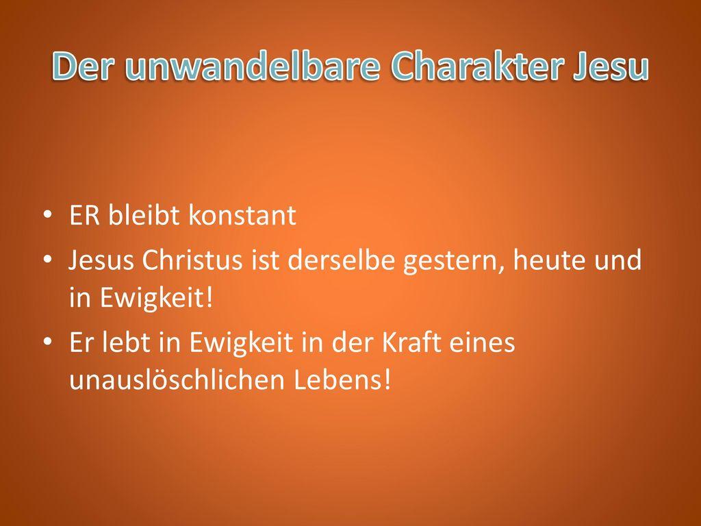 Der unwandelbare Charakter Jesu