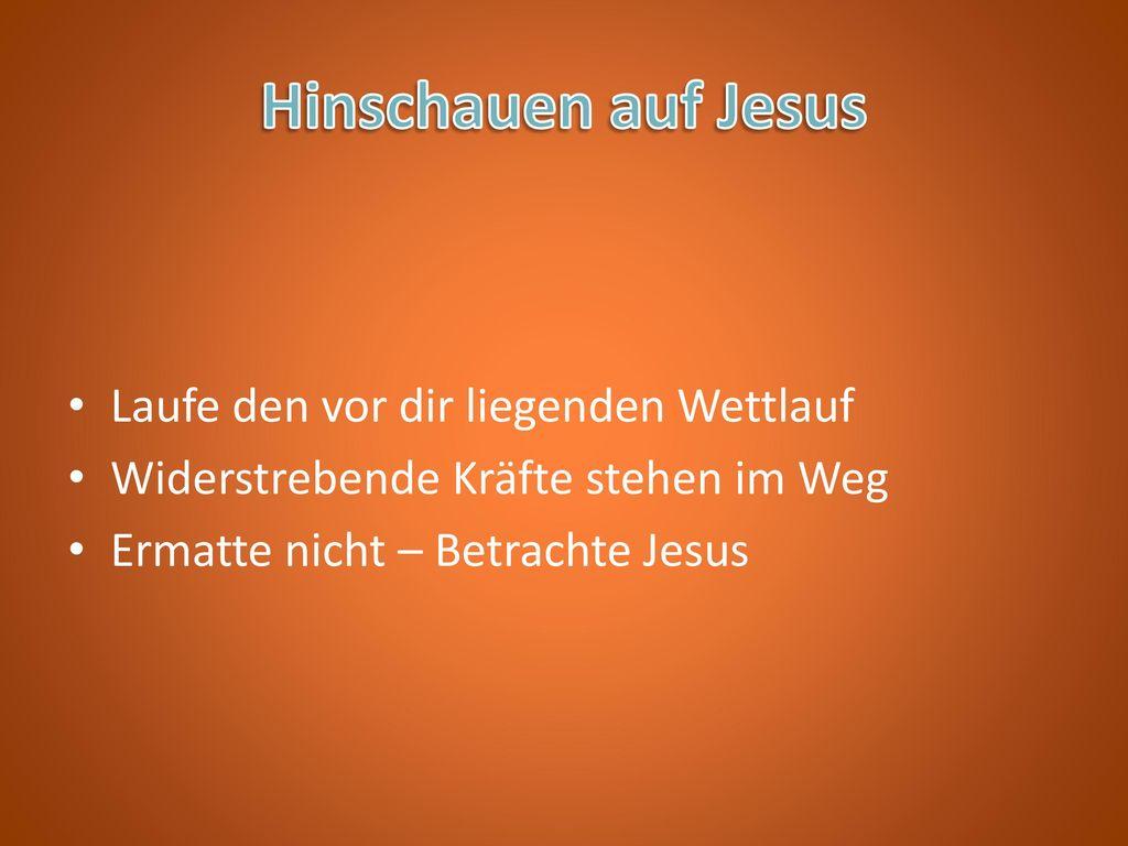 Hinschauen auf Jesus Laufe den vor dir liegenden Wettlauf