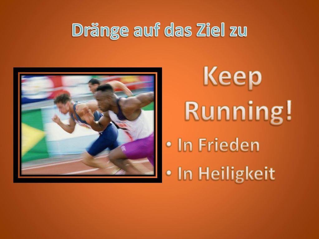 Dränge auf das Ziel zu Keep Running! In Frieden In Heiligkeit