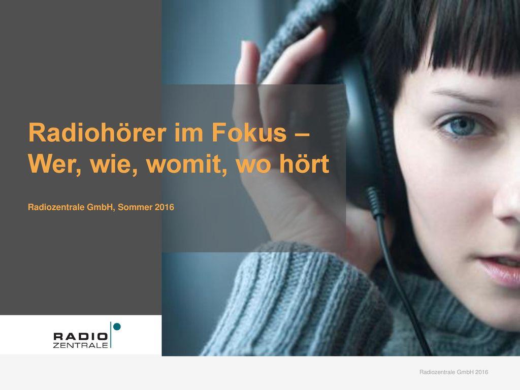 Wer, wie, womit, wo hört Radiozentrale GmbH, Sommer 2016