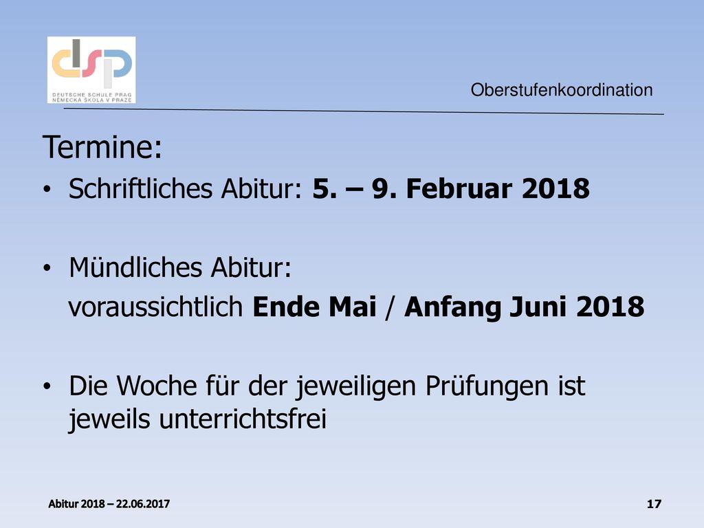 Termine: Schriftliches Abitur: 5. – 9. Februar 2018 Mündliches Abitur:
