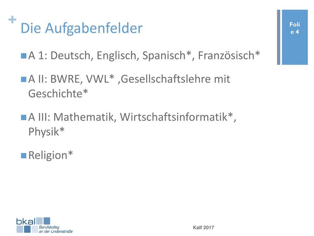 Die Aufgabenfelder A 1: Deutsch, Englisch, Spanisch*, Französisch*