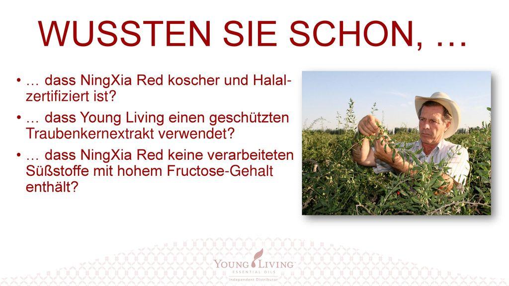 WUSSTEN SIE SCHON, … … dass NingXia Red koscher und Halal- zertifiziert ist … dass Young Living einen geschützten Traubenkernextrakt verwendet