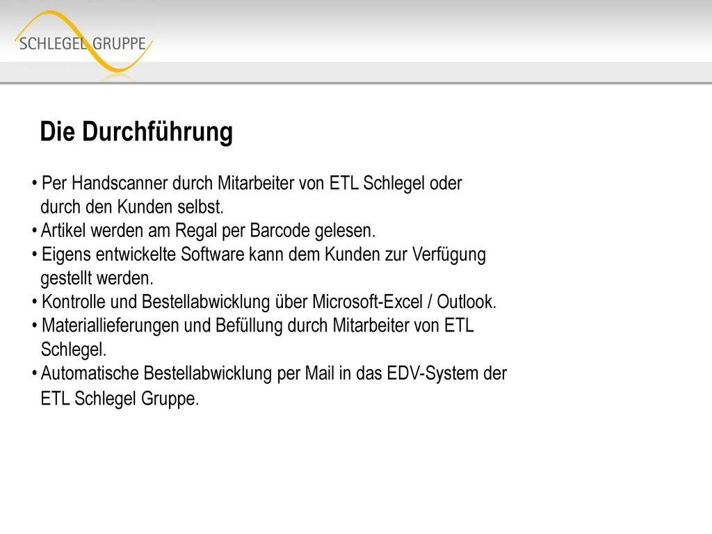 Die Durchführung Per Handscanner durch Mitarbeiter von ETL Schlegel oder. durch den Kunden selbst.