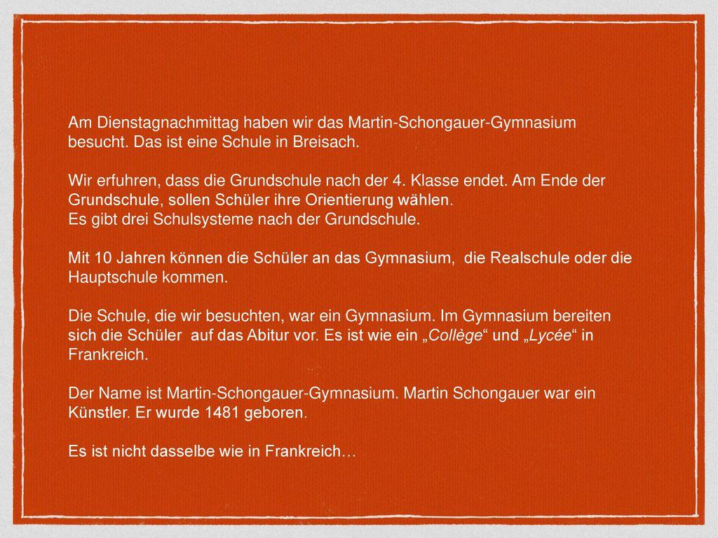 Am Dienstagnachmittag haben wir das Martin-Schongauer-Gymnasium besucht. Das ist eine Schule in Breisach.