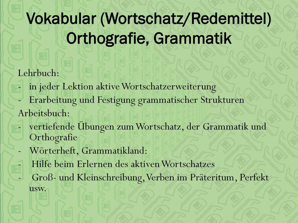 Vokabular (Wortschatz/Redemittel) Orthografie, Grammatik