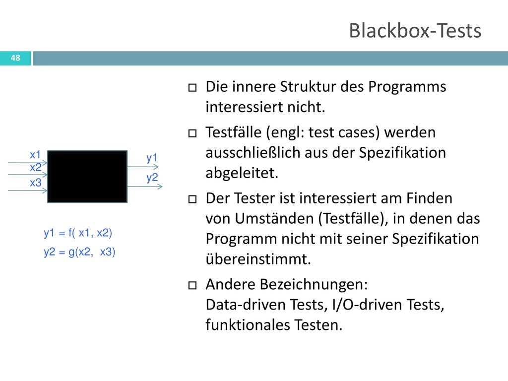 Blackbox-Tests Die innere Struktur des Programms interessiert nicht.